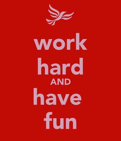 Poster: work hard AND have  fun