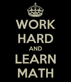 Poster: WORK HARD AND LEARN MATH