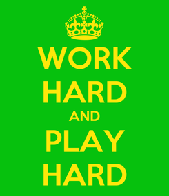 Poster: WORK HARD AND PLAY HARD