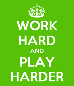 Poster: WORK HARD AND PLAY HARDER