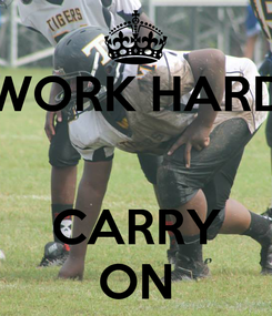 Poster: WORK HARD   CARRY ON