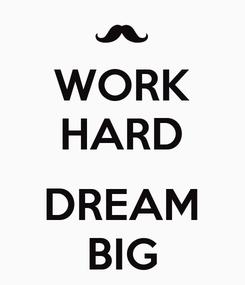 Poster: WORK HARD  DREAM BIG