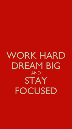 Poster: WORK HARD DREAM BIG AND STAY FOCUSED