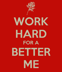 Poster: WORK HARD FOR A BETTER ME