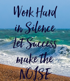 Poster: Work Hard in Silence Let Success make the NOISE