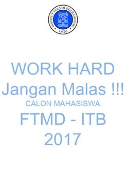 Poster: WORK HARD Jangan Malas !!! CALON MAHASISWA FTMD - ITB 2017
