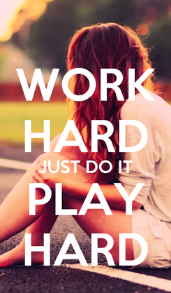 Poster: WORK HARD JUST DO IT PLAY HARD