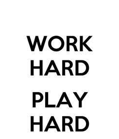 Poster: WORK HARD  PLAY HARD