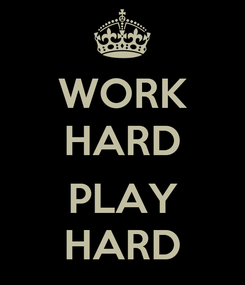 Poster: WORK HARD  PLAY HARD