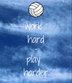 Poster: work  hard & play  harder