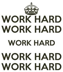 Poster: WORK HARD WORK HARD WORK HARD WORK HARD WORK HARD