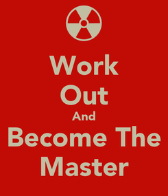 Poster: Work Out And  Become The  Master