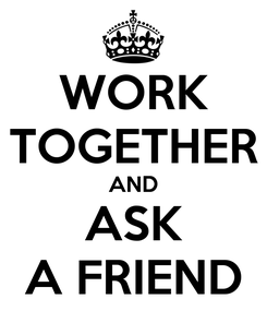 Poster: WORK TOGETHER AND ASK A FRIEND