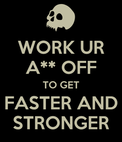 Poster: WORK UR A** OFF TO GET FASTER AND STRONGER