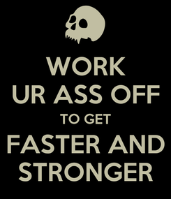 Poster: WORK UR ASS OFF TO GET FASTER AND STRONGER
