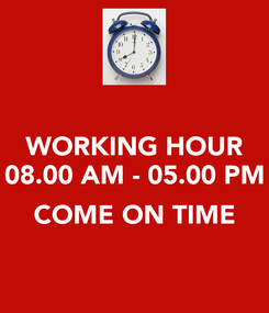 Poster: WORKING HOUR 08.00 AM - 05.00 PM  COME ON TIME
