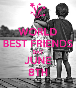Poster: WORLD BEST FRIENDS DAY JUNE 8TH