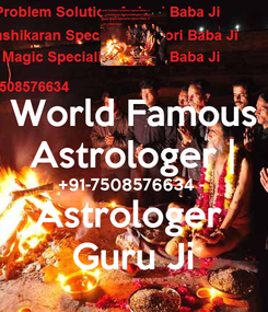 Poster: World Famous Astrologer | +91-7508576634 -  Astrologer  Guru Ji