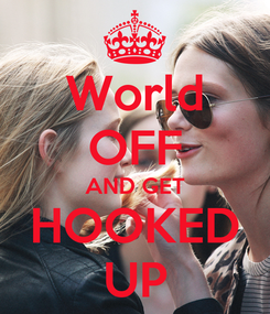 Poster: World OFF AND GET HOOKED UP