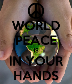 Poster: WORLD PEACE IS IN YOUR HANDS