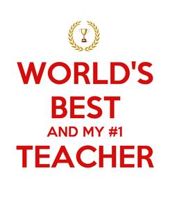 Poster: WORLD'S BEST AND MY #1 TEACHER