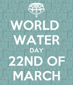 Poster: WORLD  WATER DAY 22ND OF MARCH