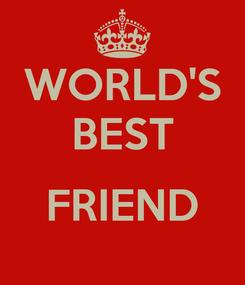 Poster: WORLD'S BEST  FRIEND