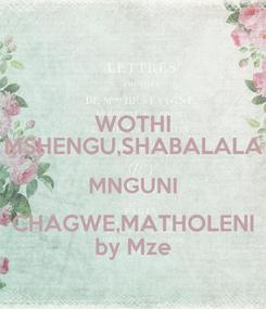 Poster: WOTHI MSHENGU,SHABALALA MNGUNI CHAGWE,MATHOLENI by Mze