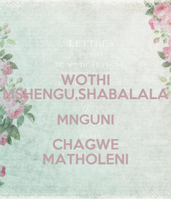 Poster: WOTHI MSHENGU,SHABALALA MNGUNI CHAGWE MATHOLENI