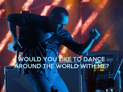 Poster:    WOULD YOU LIKE TO DANCE AROUND THE WORLD WITH ME?