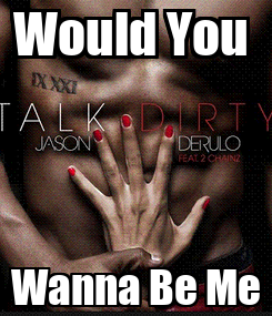 Poster: Would You  Wanna Be Me