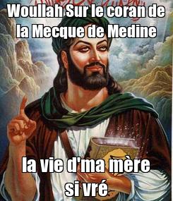 Poster: Woullah Sur le coran de la Mecque de Medine la vie d'ma mère si vré