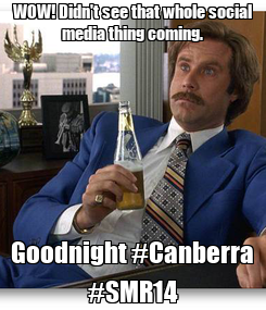 Poster: WOW! Didn't see that whole social media thing coming. Goodnight #Canberra #SMR14