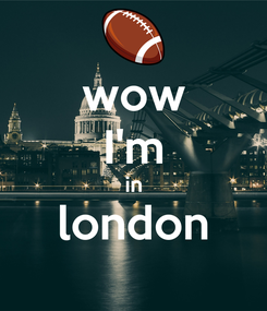 Poster: wow I'm in london
