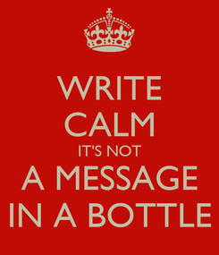 Poster: WRITE CALM IT'S NOT A MESSAGE IN A BOTTLE