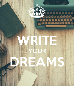 Poster:  WRITE YOUR DREAMS