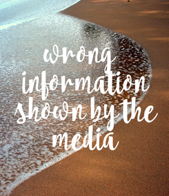 Poster: wrong   information  shown by the  media
