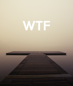 Poster: WTF