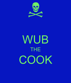 Poster:  WUB THE COOK