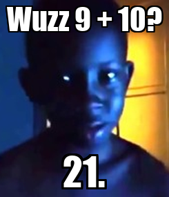 Poster: Wuzz 9 + 10? 21.