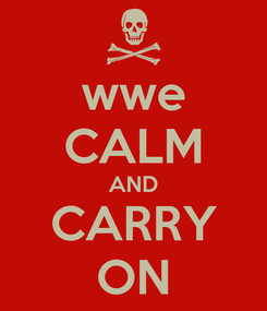 Poster: wwe CALM AND CARRY ON