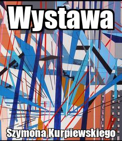 Poster: Wystawa Szymona Kurpiewskiego