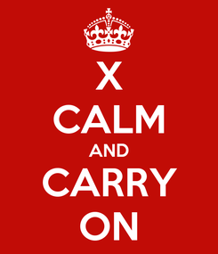 Poster: X CALM AND CARRY ON