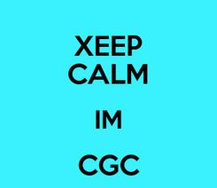 Poster: XEEP CALM IM CGC
