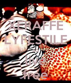 Poster: XERAFFE LYFESTILE so live free