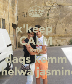 Poster: x'keep  CALM lostja daqs kemm i helwa jasmine
