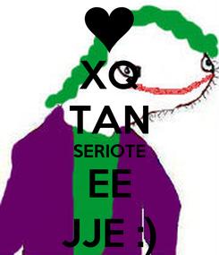 Poster: XQ TAN SERIOTE EE JJE :)
