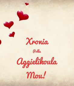 Poster:  Xronia Polla Aggielikoula Mou!