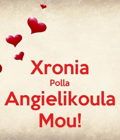 Poster:  Xronia Polla Angielikoula Mou!