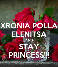 Poster: XRONIA POLLA ELENITSA AND STAY PRINCESS!!!